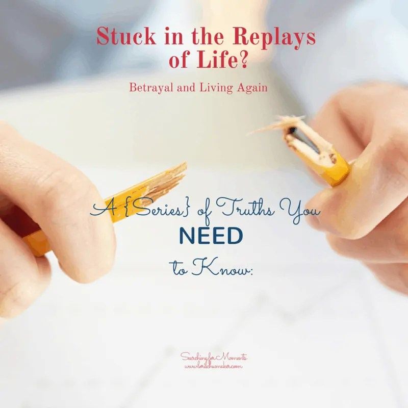Stuck in the Replays of Life? Living again after betrayal.