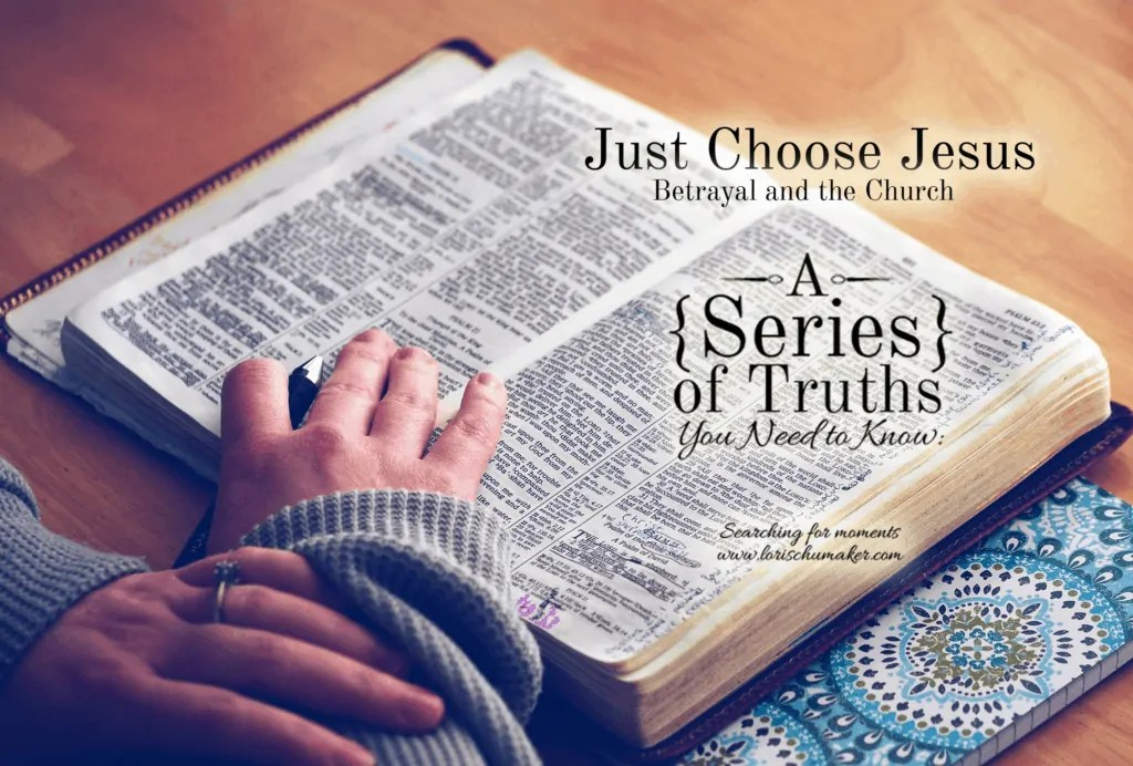 Just Choose Jesus: Betrayal and the Church | What do we do when we have been hurt by the Church? - Lori Schumaker