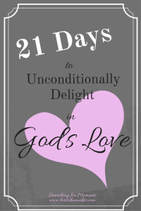 21 Days, 3 Steps and 21 Scriptures to put away our questions of worth and unconditionally delight in God's love