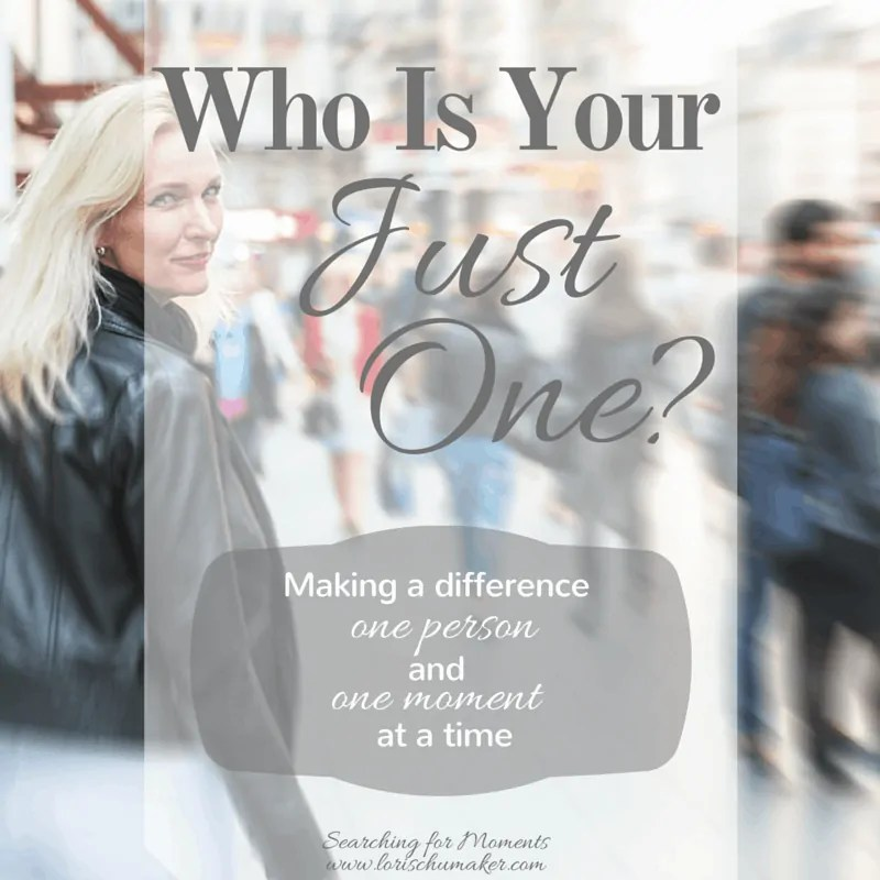 Who Is Your Just One? Making a Difference One Person and One Moment at a Time