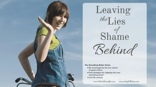 You can leave from the place you are stuck. Even when it seems impossible, you can reach your Something Better. Today Terri Fullerton shares her story. Leaving the Lies of Shame Behind - The Something Better Series - Terri Fullerton for Lori Schumaker
