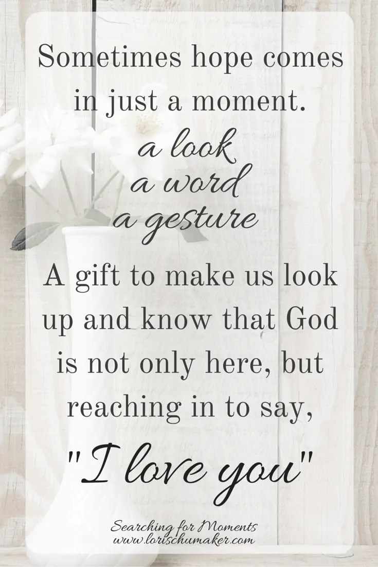 "The Healing Journey and Moments of Hope - Lori Schumaker - God reaches in with His hope and says, ""I love you"""