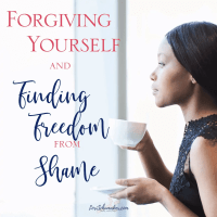 Forgiving Yourself and Finding Freedom From Shame