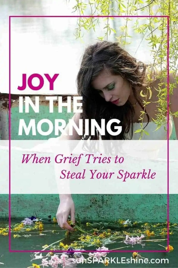 Joy-in-the-Morning-When-Grief-Tries-to-Steal-Your-Sparkle-PIN
