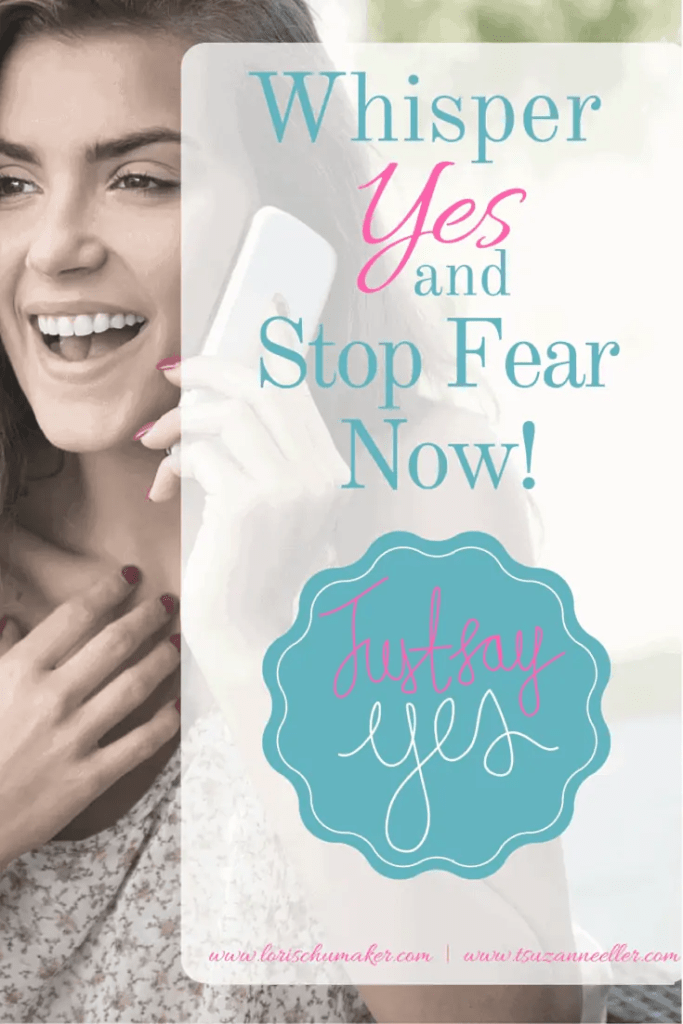When the fear of the unknown creeps in. When it causes your passion to fade ... Whisper Yes and Stop Fear Now! -Lori Schumaker for Suzie Eller