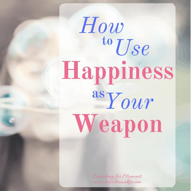 How to Use Happiness as Your Weapon