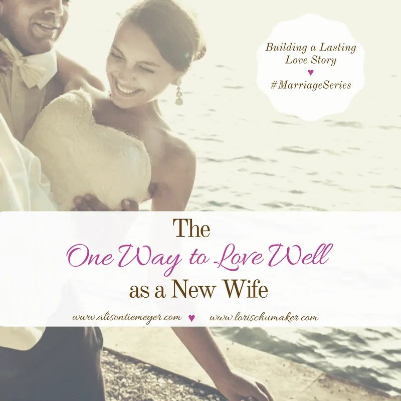 The One Way to Love Well as a New Wife