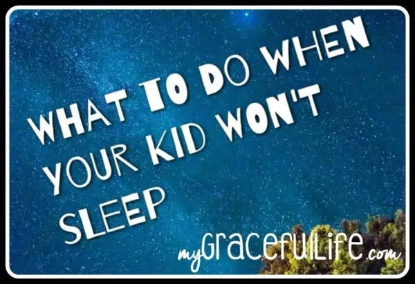 What to Do When Your Kid Won't Sleep by Tasha of My Graceful Life