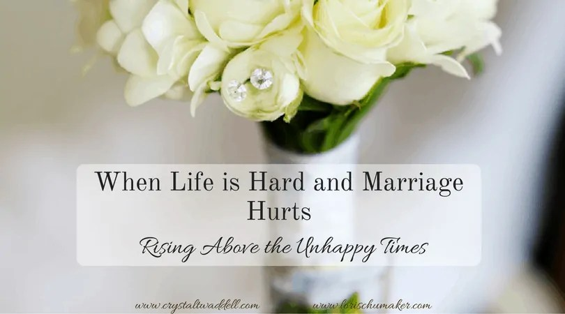 When Life is Hard and Marriage Hurts - Rising Above the Unhappy Times| Christian Encouragement for Women #MarriageMattersSeries #marriage #christianmarriage #hope