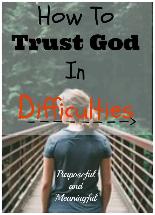 How to Trust God in Difficulties - Ifeoma Samuel - Purposeful and Meaningful