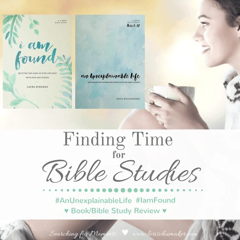 Finding Time for Bible Studies {#IamFound #AnUnexplainableLife Review and Giveaway}