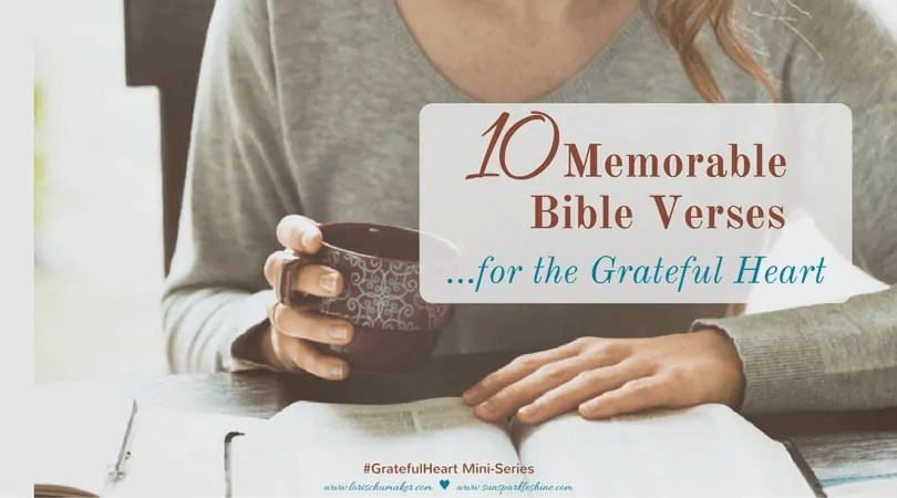 10 Memorable Bible Verses for a Grateful Heart - Gratitude is a weapon and the Word of God is the best ammunition to load in that weapon! #GratefulHeart Mini-Series | Christian Encouragement for Women #gratitude #godslove