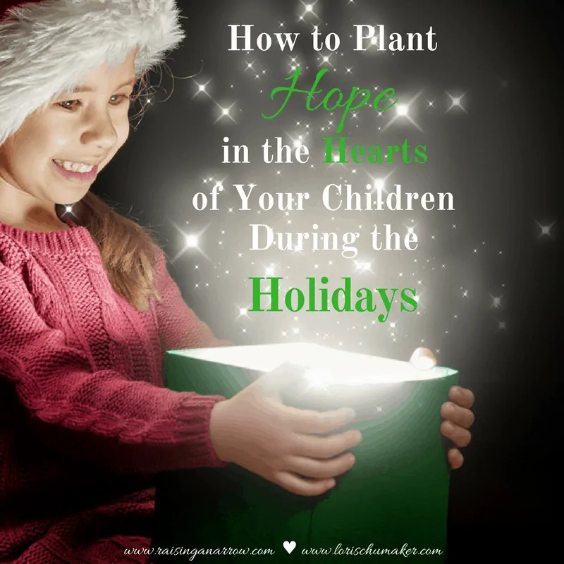 How to Plant Hope in the Hearts of Our Children During the Holidays