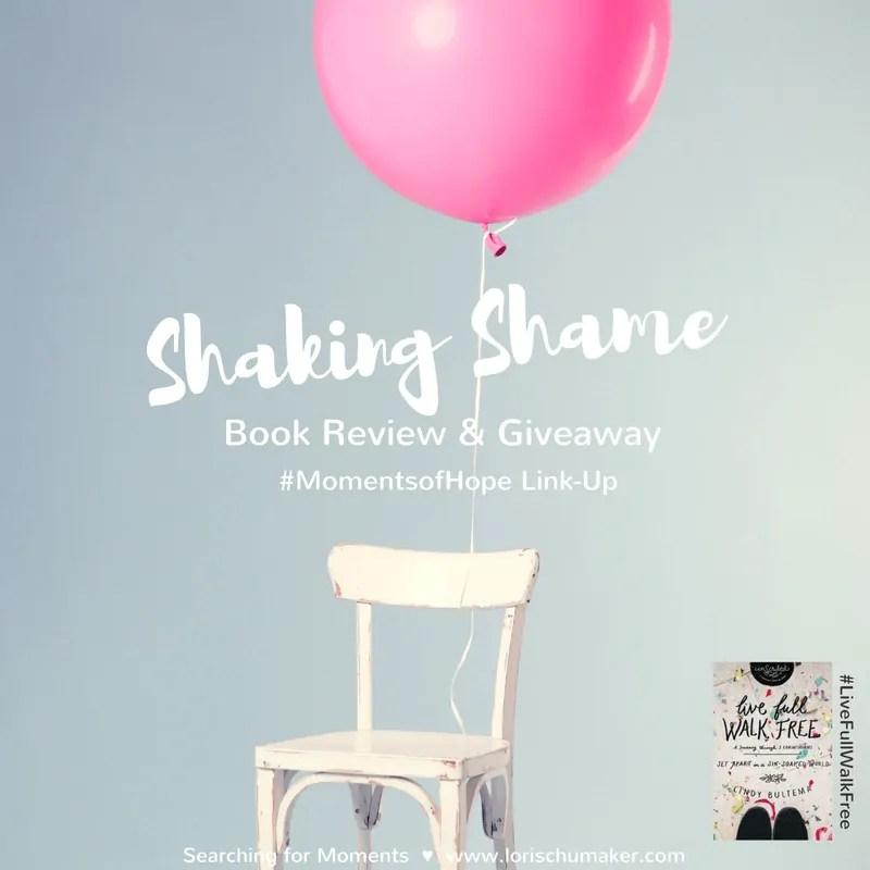Shaking Shame {#LiveFullWalkFree Review & Giveaway #MomentsofHope Link-Up}