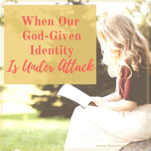 When Our God-Given Identity is Under Attack - Truth, inspiration, and hope. Find resources to equip you in fighting against the attacks on your God-given identity. Lori Schumaker #MomentsofHope