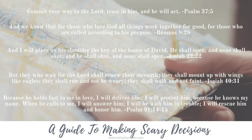 A Guide to Making Scary Decisions - Making decisions is not always easy. Did you know God gives us what we need to make any decision with which we are faced? Here are Scripture references to help you have peace when you make the scary decisions in life. - Lori Schumaker - #MomentsofHope