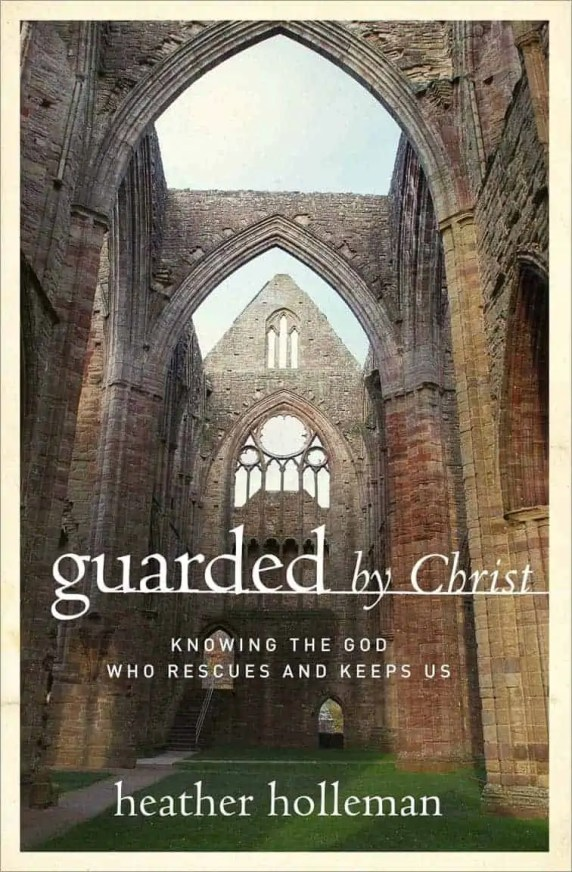 Guarded by Christ by Heather Holleman