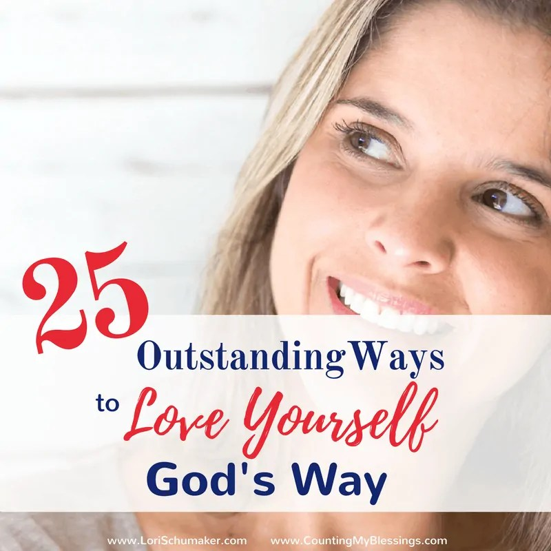 25 Outstanding Ways to Love Yourself God's Way