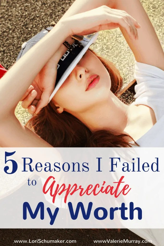 Do you battle feeling insecure? Lacking confidence? Here are 5 reasons I failed to appreciate my worth and what I needed to do to change that!