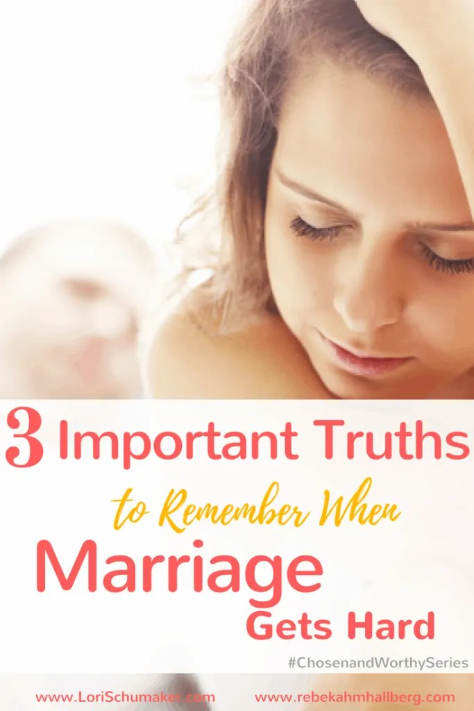 3 Truths to Remember When Marriage Gets Hard | Encouragement for a Difficult Marriage | Rebekah Hallberg for #ChosenandWorthy