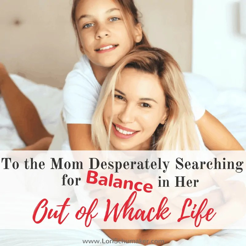 To the Mom Desperately Searching for Balance in Her Out-of-Whack Life | #MomentsofHope Link-Up