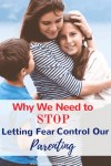 Why We Need to Stop Letting Fear Control Our Parenting | Today's Parent #parenting