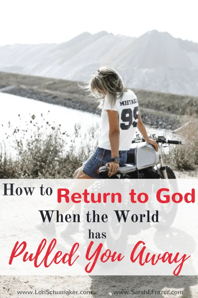 How to Return to God When the World has Pulled You Away | Finding God Again | Resource