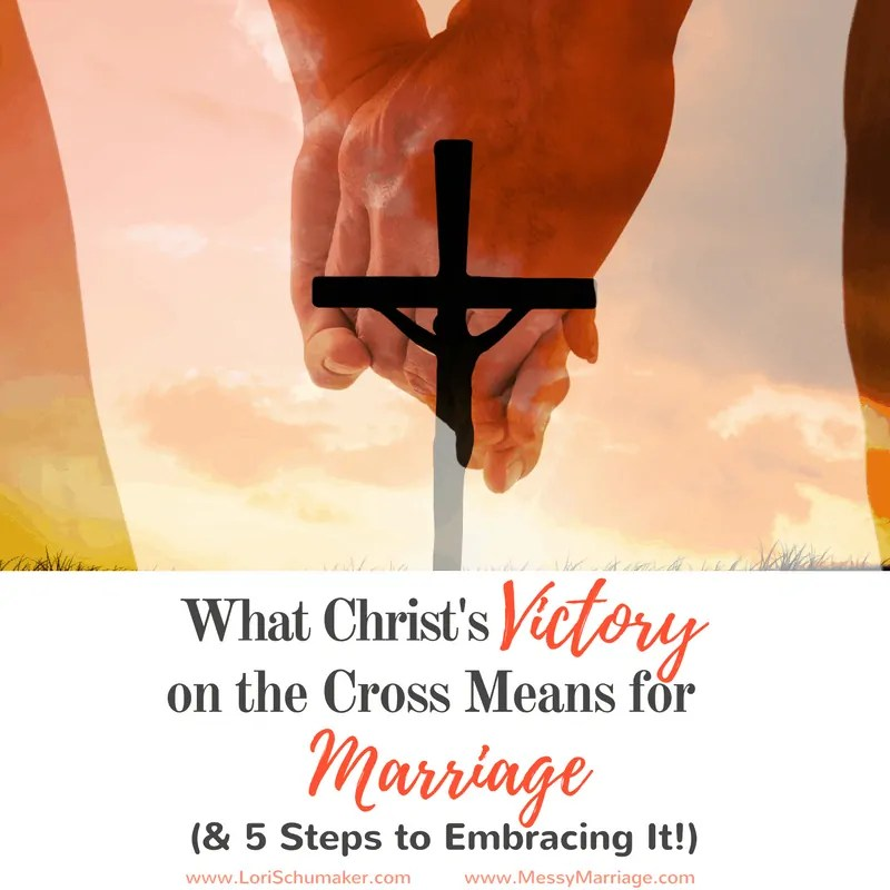 What Christ's Victory on the Cross Means for Marriage (& 5 Steps to Embracing It!)