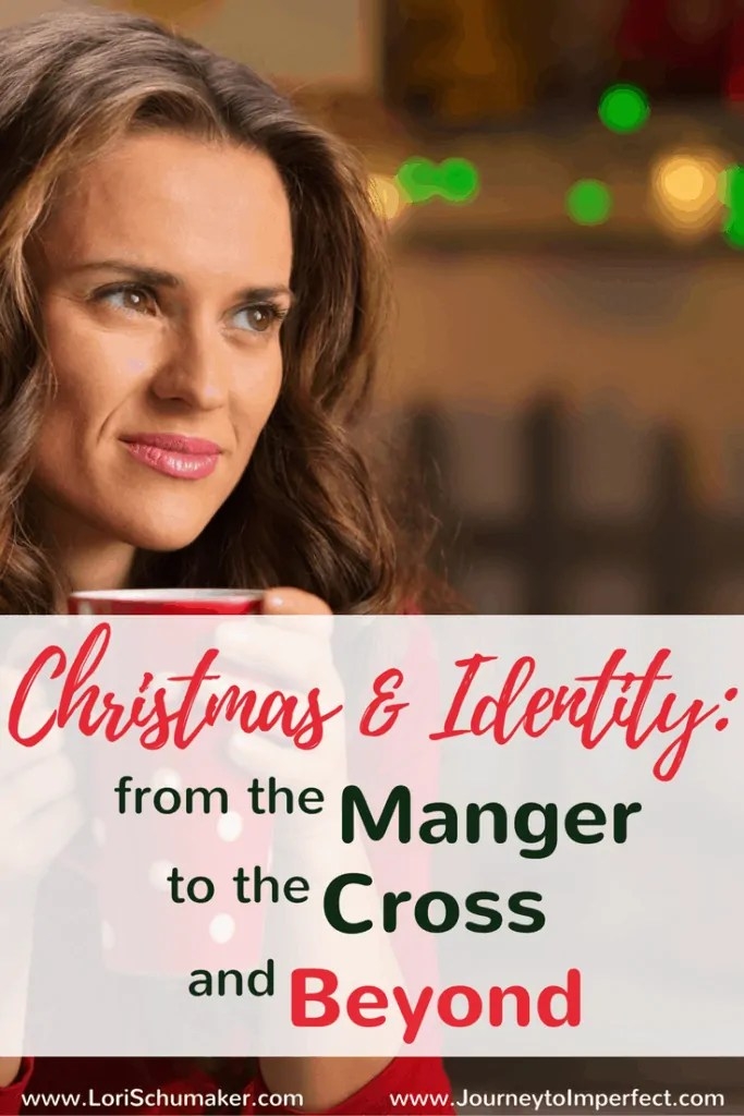 Christmas & Identity: From the Manger to the Cross and Beyond  Love, Identity, and the importance of Christmas #Christmas #meaningofChristmas #Identity #ChosenandWorthy