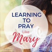 Learning to Pray Like Mary