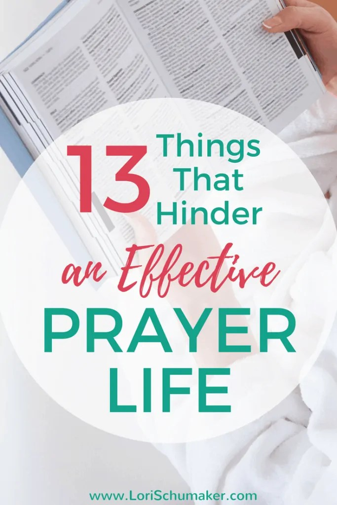 Has your prayer life become blah? Lacking in passion? Disconnected? Would you like to change that?13 Things That Hinder an Effective Prayer Life | Power of Prayer Series  #effectiveprayer #prayer #powerofprayer #ferventprayer