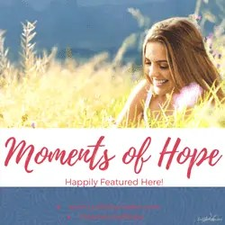 Moments of Hope Link Party | Hope Filled Encouragement | Featured Writers #hope #momentsofhope #writers #bloggers #christianwriters