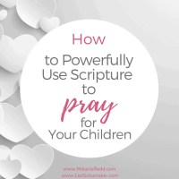 How to Powerfully Use Scripture to Pray Over Your Children