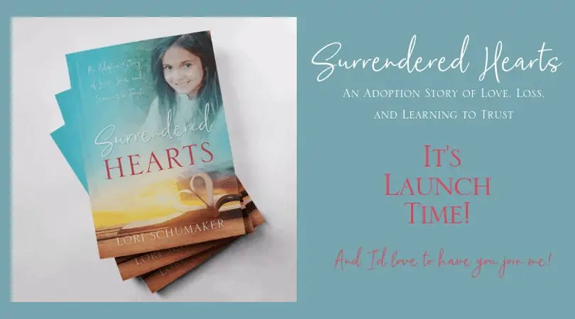 It's Book Launch Time! Do you love books? Have a heart for adoption and orphan care? Or want to share a message of hope? Then I'd love for YOU to join me as I launch Surrendered Hearts: An Adoption Story of Love, Loss, and Learning to Trust