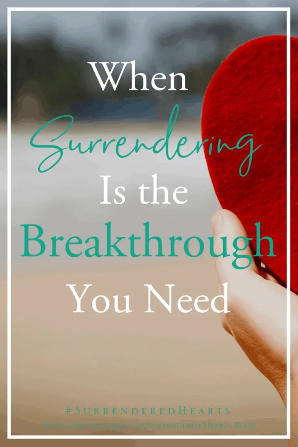Is there something you are holding onto far too tightly? Do you need to surrender to God and trust that He will bring good from the broken pieces of your heart? Maybe surrendering is the breakthrough you need. | Surrendered Hearts Book | #adoption #surrendertoGod #Godslove #hope #trust #surrenderedHeartsbook