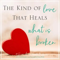 The Kind of Love That Heals What Is Broken {#MomentsofHope Link-Up}