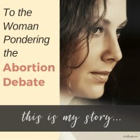 To the Woman Pondering the Abortion Debate: This Is My Story {#MomentsofHope}