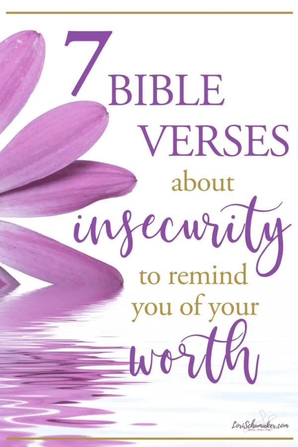 These 7 Bible verses about insecurity helped me believe the truth of God's love. They will help you understand your value and the depth of His love.  #bibleverses #scripture verses #insecurity #identityinchrist #selfworth #identity #godslove #wordofgod #bibleeducation #chosenandworthy #childofgod #faith #growinginfaith #surrendertogod #hope #momentsofhope
