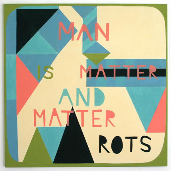 Kim van Norren - Man is Matter and Matter Rots - 120x120cm Acrylverf op doek (tekst Michael Gambon)