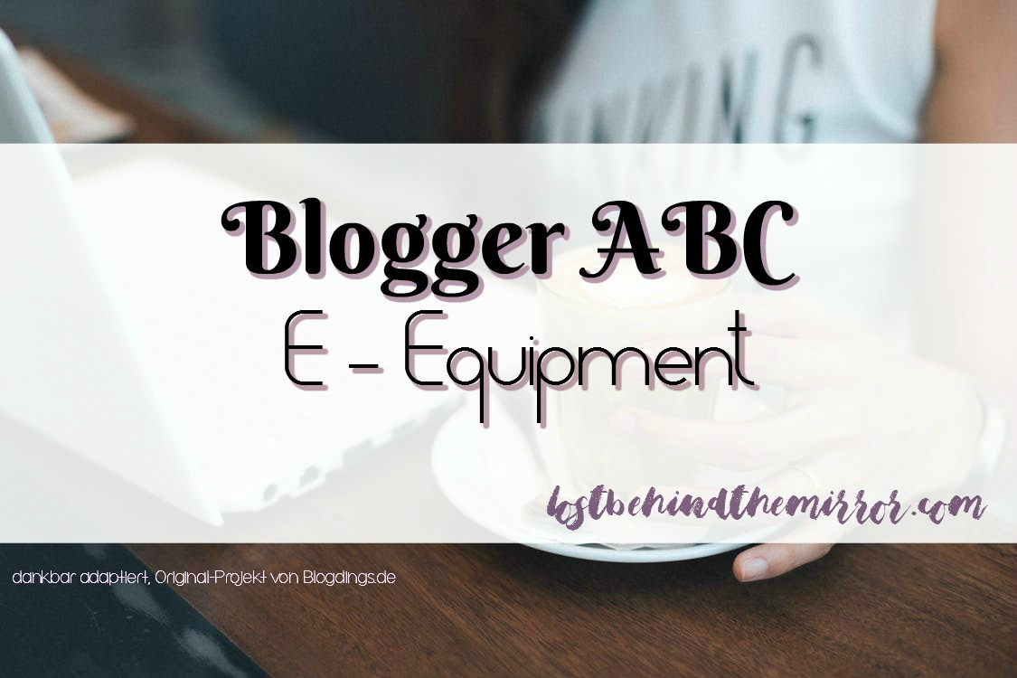Blogger ABC – E wie Equipment