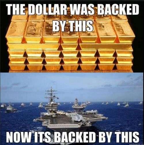 Dollar used to be backed by gold, now by the military.