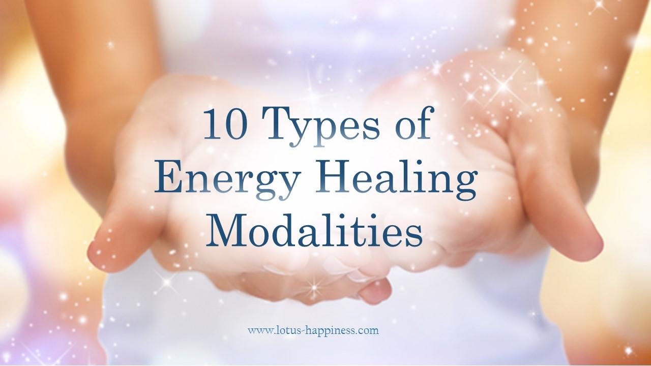 10 Types of Energy Healing Modalities - Lotus Happiness