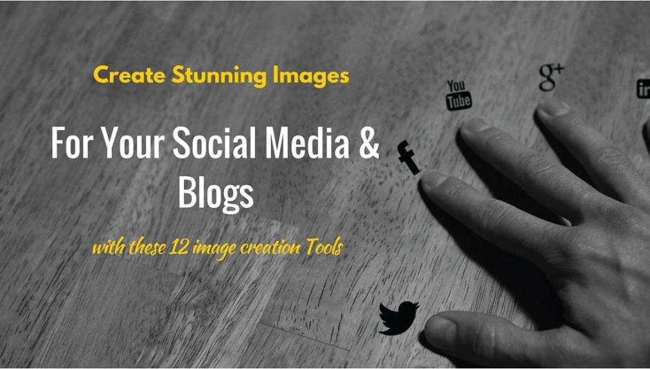 12 Image-Creation Tools to Create Stunning Images for Your Social Media Visuals & Blogs
