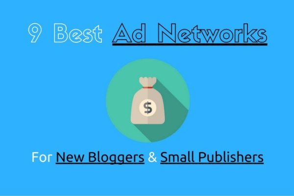 9 Best Ad Networks for New Bloggers or Small Publishers