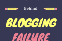 10 Practical Reasons Behind Blogging Failure You Need To Know