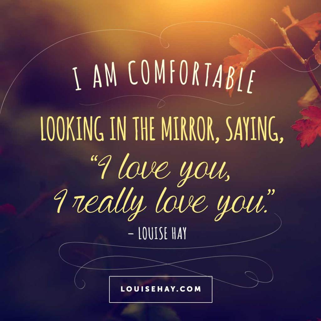 inspirational quotes about love i am comfortable looking in the mirror saying