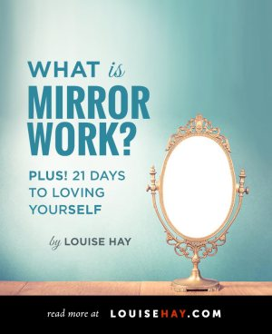 What is Mirror Work? Plus 21 Days to Loving Yourself by Louise Hay