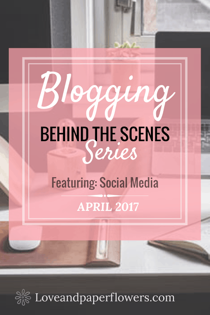 Blogging- Behind the Scenes April 2017- Featuring: Social Media