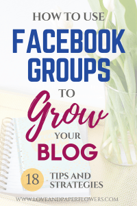 How to Use Facebook Groups to Grow your Blog and Business [18 Tips and Strategies]