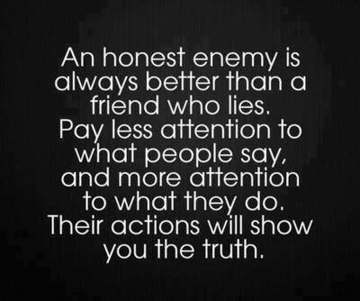 An HOnest Enemy Is Always Better Then A Friend Who Lies